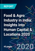 Food & Agro Industry in India: Insights into Human Capital & Locations 2020