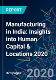Manufacturing in India: Insights into Human Capital & Locations 2020- Product Image