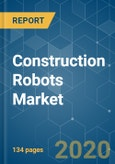 Construction Robots Market - Growth, Trends, and Forecasts (2020 - 2025)- Product Image