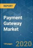 Payment Gateway Market - Growth, Trends, and Forecasts (2020 - 2025)- Product Image