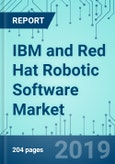 IBM and Red Hat Robotic Software: Market Shares, Market Strategies, and Market Forecasts, 2019 to 2025- Product Image