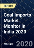 Coal Imports Market Monitor in India 2020- Product Image