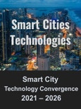 Smart City Technology Convergence: AI, Broadband Wireless (LTE, 5G and Beyond 5G), Data Analytics, Device Management, and IIoT Applications, Services, and Solutions for Smart Cities 2021 - 2026- Product Image