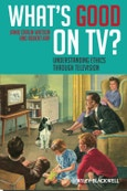 What's Good on TV?. Understanding Ethics Through Television. Edition No. 1- Product Image