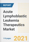 Acute Lymphoblastic Leukemia Therapeutics Market Research and Outlook, 2020 - Trends, Growth Opportunities and Forecasts to 2028- Product Image