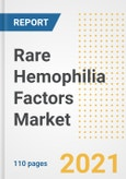 Rare Hemophilia Factors Market Research and Outlook, 2020 - Trends, Growth Opportunities and Forecasts to 2028- Product Image