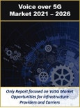 Voice Over 5G Market by Vo5G in Smartphones, Wearable Tech, IoT, Virtual Reality, Telepresence, Robotics and Teleoperation 2021 - 2026- Product Image