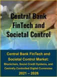 Central Bank FinTech and Societal Control Market: Blockchain, Social Credit and Monitoring Systems, and Centrally Controlled Digital Currencies 2021 – 2026- Product Image