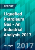 Liquefied Petroleum Gas - An Industrial Analysis 2017- Product Image