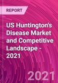 US Huntington's Disease Market and Competitive Landscape - 2021- Product Image