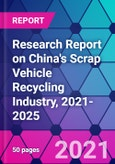 Research Report on China's Scrap Vehicle Recycling Industry, 2021-2025- Product Image