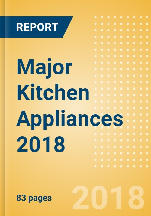 Major Kitchen Appliances 2018 Research And Markets