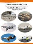 Annual Strategy Guide - 2016 - World's Top 5 Business Jet Manufacturers - Gulfstream, Bombardier, Dassault, Embraer, Textron Aviation - Strategic Focus & Priorities, Key Strategies & Plans, SWOT Analysis, Key Trends, Market Outlook- Product Image
