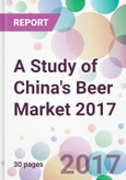 A Study of China's Beer Market 2017- Product Image