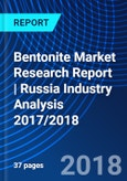 Bentonite Market Research Report | Russia Industry Analysis 2017/2018- Product Image