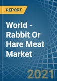 World - Rabbit Or Hare Meat - Market Analysis, Forecast, Size, Trends and Insights- Product Image