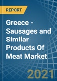 Greece - Sausages and Similar Products Of Meat - Market Analysis, Forecast, Size, Trends and Insights- Product Image
