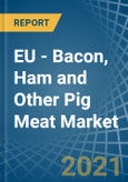 EU - Bacon, Ham and Other Pig Meat - Market Analysis, Forecast, Size, Trends and Insights- Product Image