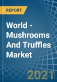 World - Mushrooms And Truffles - Market Analysis, Forecast, Size, Trends and Insights- Product Image