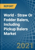 World - Straw Or Fodder Balers, Including Pickup Balers - Market Analysis, Forecast, Size, Trends and Insights- Product Image