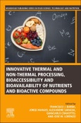 Innovative Thermal and Non-Thermal Processing, Bioaccessibility and Bioavailability of Nutrients and Bioactive Compounds- Product Image