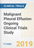 2019 Malignant Pleural Effusion Ongoing Clinical Trials Study- Companies, Countries, Drugs, Phases, Enrollment, Current Status and Markets- Product Image
