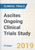 2019 Ascites Ongoing Clinical Trials Study- Companies, Countries, Drugs, Phases, Enrollment, Current Status and Markets- Product Image