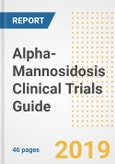 2019 Alpha-Mannosidosis Clinical Trials Guide- Companies, Drugs, Phases, Subjects, Current Status and Outlook to 2025- Product Image