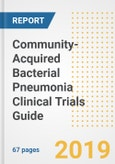 2019 Community-Acquired Bacterial Pneumonia Clinical Trials Guide- Companies, Drugs, Phases, Subjects, Current Status and Outlook to 2025- Product Image