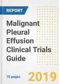 2019 Malignant Pleural Effusion Clinical Trials Guide- Companies, Drugs, Phases, Subjects, Current Status and Outlook to 2025- Product Image