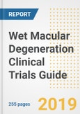 2019 Wet (Neovascular / Exudative) Macular Degeneration Clinical Trials Guide- Companies, Drugs, Phases, Subjects, Current Status and Outlook to 2025- Product Image