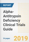 2019 Alpha-Antitrypsin Deficiency Clinical Trials Guide- Companies, Drugs, Phases, Subjects, Current Status and Outlook to 2025- Product Image