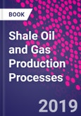 Shale Oil and Gas Production Processes- Product Image