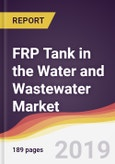 FRP Tank in the Water and Wastewater Market Report: Trends, Forecast and Competitive Analysis- Product Image
