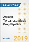 African Trypanosomiasis Drug Pipeline Report 2020 - Current Status, Phase, Mechanism, Route of Administration, Companies, and Clinical Trials of Pre-clinical and Clinical Drugs- Product Image