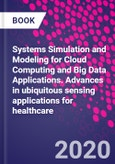 Systems Simulation and Modeling for Cloud Computing and Big Data Applications. Advances in ubiquitous sensing applications for healthcare- Product Image