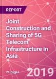 Joint Construction and Sharing of 5G Telecom Infrastructure in Asia- Product Image