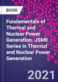 Fundamentals of Thermal and Nuclear Power Generation. JSME Series in Thermal and Nuclear Power Generation- Product Image