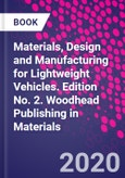 Materials, Design and Manufacturing for Lightweight Vehicles. Edition No. 2. Woodhead Publishing in Materials- Product Image
